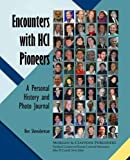Encounters with HCI Pioneers: A Personal History and Photo Journal (Synthesis Lectures on Human-Centered Informatics)