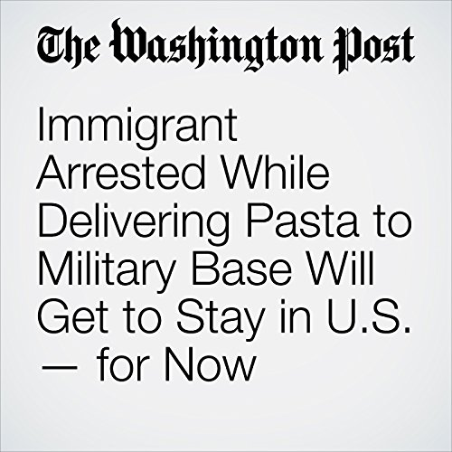 Immigrant Arrested While Delivering Pasta to Military Base Will Get to Stay in U.S. — for Now copertina