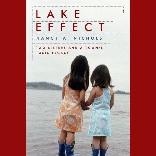 Lake Effect     Two Sisters and a Town's Toxic Legacy              By:                                                                                                                                 Nancy A. Nichols                               Narrated by:                                                                                                                                 Tracy Pfau                      Length: 4 hrs and 5 mins     Not rated yet     Overall 0.0