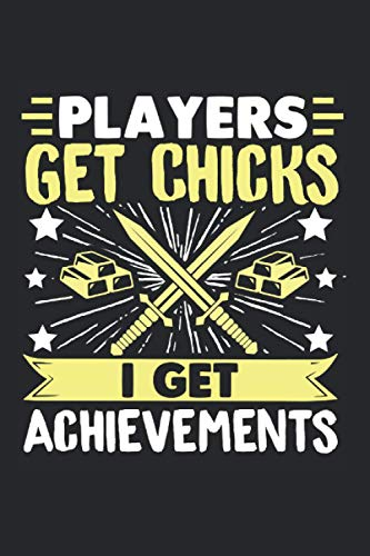 Players Get Chicks I Get Achievements: Gaming Workbook Diary Journal Planner Players Get Chicks I Get Achievements - Appreciation Gift Idea - 120 Lined Pages, 6x9 Inches, Matte Soft Cover