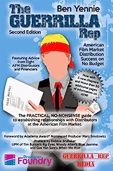 The Guerrilla Rep: American Film Market Destribution Success on No Budget by [Ben Yennie, Alex Nigro, Marc Smolowitz, Debbie Brubaker]