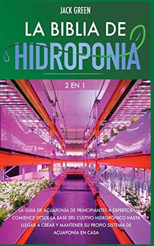 La Biblia de Hidroponia 2 EN 1: La guía de acuaponía de principiantes a expertos. Comience desde la base del cultivo hidropónico hasta llegar a crear ... de acuaponía en casa. (Bundle) (Hydroponics)