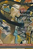 Orientalism, Philology, and the Illegibility of the Modern World (Europe's Legacy in the Modern World)