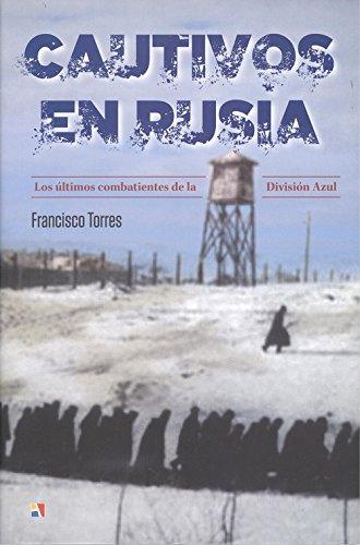 """Cautivos en Rusia: Los últimos combatientes de la División Azul (Serie """"Historia Contemporánea"""")"""