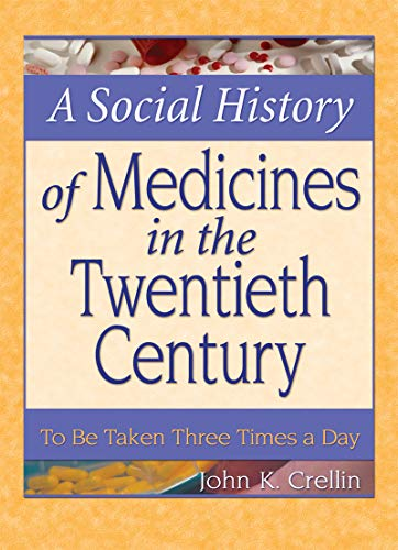 A Social History of Medicines in the Twentieth Century: To Be Taken Three Times a Day (English Edition)