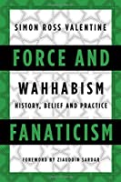 Force and Fanaticism: Wahhabism in Saudi Arabia and Beyond by Simon Ross Valentine(2015-09-01)