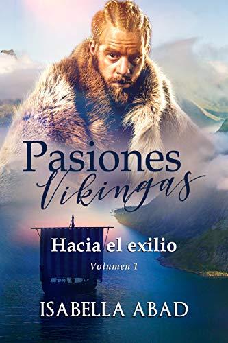 Pasiones vikingas 1: Hacia el exilio de Isabella Abad