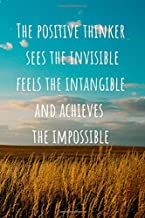 The positive thinker sees the invisible feels the intangible and achieves the impossible: Motivational Lined Notebook, Journal, Diary (120 Pages, 6 x 9 inches)