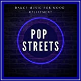 Pop Streets - Dance Music For Mood Upliftment