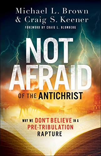 Not Afraid of the Antichrist: Why We Don't Believe in a Pre-Tribulation Rapture (English Edition)