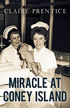 Miracle at Coney Island: How a Sideshow Doctor Saved Thousands of Babies and Transformed American Medicine (Kindle Single) (English Edition) por [Claire Prentice]