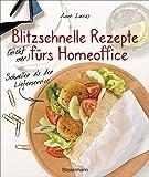Blitzschnelle Rezepte (nicht nur) fürs Homeoffice. Einfach, lecker und gesund kochen: Schneller als der Lieferservice. Asiatisch, italienisch, orientalisch und vegetarisch