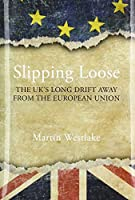 Slipping Loose: The Uk's Long Drift Away from the European Union