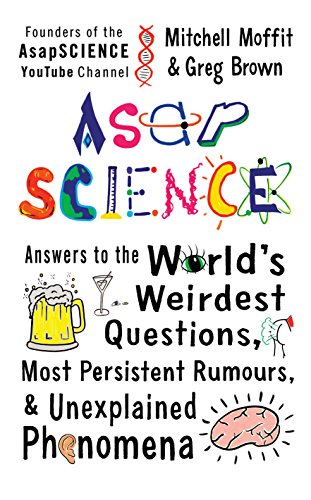 AsapSCIENCE: answers to the world's weirdest questions, most persistent rumours, and unexplained phenomena (English Edition)