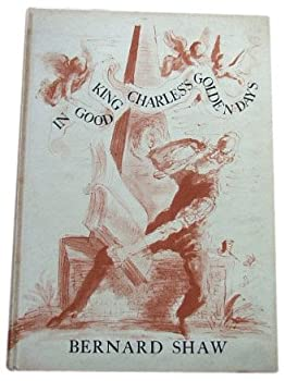 Hardcover In good King Charles's golden days;: A history lesson, by Bernard Shaw; illustrated by Feliks Topolski Book
