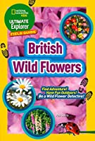 Ultimate Explorer Field Guides British Wild Flowers: Find Adventure! Have Fun Outdoors! be a Wild Flower Detective! (National Geographic Kids)