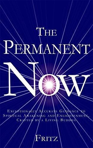 The Permanent Now: Exceptionally Accurate Guidance to Spiritual Awakening and Enlightenment, Crafted