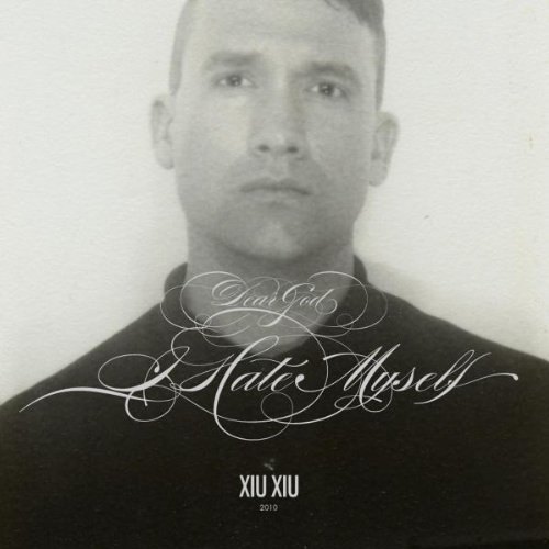 Dear God, I Hate Myself by Xiu Xiu (2010-02-23)