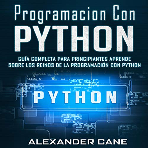 Programacion con Python: Guía Completa para Principiantes [Programming with Python: Complete Guide for Beginners] Audiobook By Alexander Cane cover art