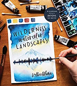 Wilderness Watercolor Landscapes: 30 Eye-Catching Scenes Anyone Can Master by [Kolbie Blume]