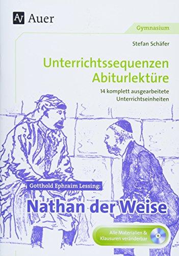 Gotthold Ephraim Lessing Nathan der Weise: Unterrichtssequenzen Abiturlektüre in 14 komplett ausgearbeiteten Unterrichtseinheiten (11. bis 13. Klasse)