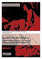 """Goethe und die Vampire. Goethes Ballade """"Die Braut von Korinth und die Urspruenge der Vampirliteratur"""