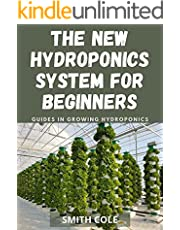 THE NEW HYDROPONICS SYSTEM FOR BEGINNERS: Guides In Growing Hydroponics