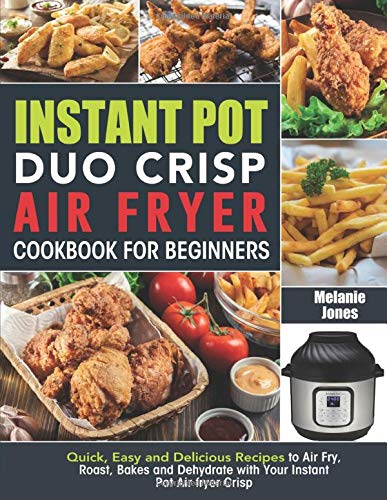 Big Save! Instant Pot Duo Crisp Air fryer Cookbook For Beginners: Quick, Easy and Delicious Recipes ...