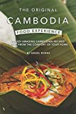 The Original Cambodia Food Experience: Enjoy Amazing Cambodian Recipes Right from The Comfort of Your Home