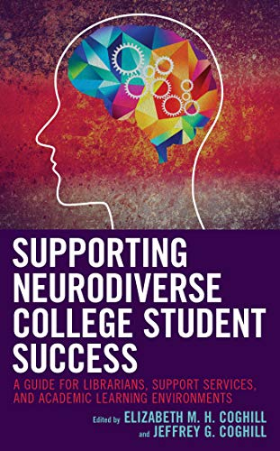 Supporting Neurodiverse College Student Success: A Guide for Librarians, Student Support Services, and Academic Learning Environments (English Edition)