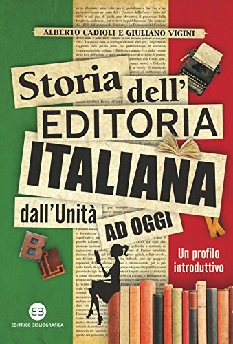 Storia dell'editoria italiana dall'Unità ad oggi: Un profilo introduttivo (I mestieri del libro)