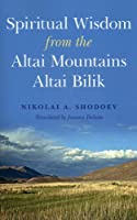Spiritual Wisdom from the Altai Mountains: Altai Bilik