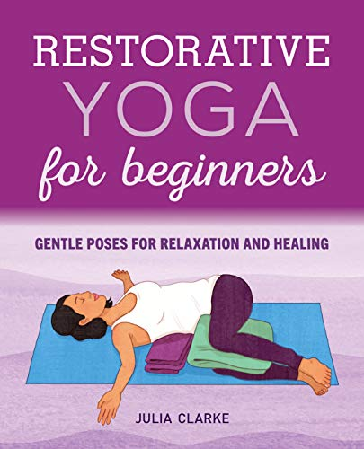 Compare Textbook Prices for Restorative Yoga for Beginners: Gentle Poses for Relaxation and Healing  ISBN 9781646111848 by Clarke, Julia