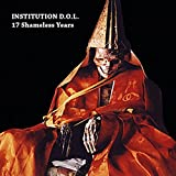 17 Shameless Years by Institution D.O.L.