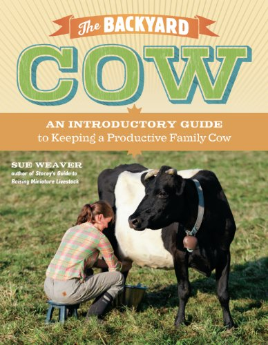 The Backyard Cow: An Introductory Guide to Keeping a Productive Family Cow by [Sue Weaver]