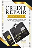 Credit Repair Secrets: The Ultimate 2021 Guide to Learn the Tricks Of The Trade To Repair And Improve Your Credit Score