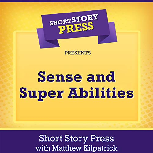 Short Story Press Presents Sense and Super Abilities                   By:                                                                                                                                 Short Story Press,                                                                                        Matthew Kilpatrick                               Narrated by:                                                                                                                                 Laura Sugden                      Length: 47 mins     Not rated yet     Overall 0.0