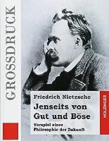 Jenseits Von Gut Und Boese: Vorspiel Einer Philosophie Der Zukunft