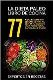 La dieta paleo – Libro de cocina 77 ricas recetas muy versátiles para hacerlas tú mismo en unos pocos pasos Rápido, fácil y sano