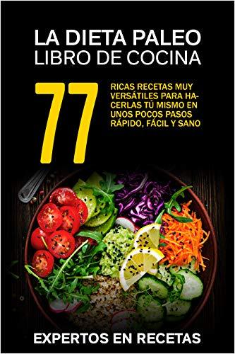 La dieta paleo – Libro de cocina 77 ricas recetas muy versátiles...
