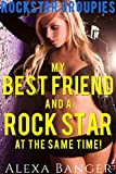 My Best Friend And A Rock Star...At The Same Time! (FFM Bisexual Menage) (Rockstar Groupies Book 2)
