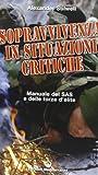 Sopravvivenza in situazioni critiche. Manuale dei SAS e delle forze d'élite. Ediz. illustrata