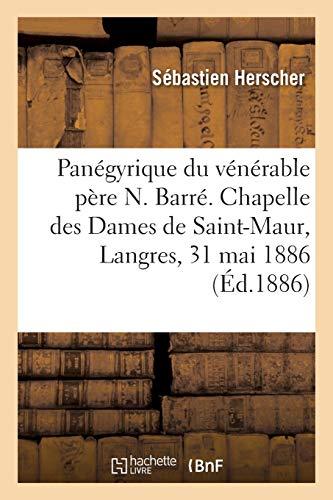 Panégyrique du vénérable père Nicolas Barré, à l\'occasion du 2e centenaire de sa mort: Chapelle des Dames de Saint-Maur, Langres, 31 mai 1886