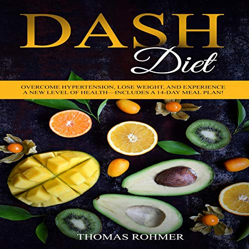 DASH Diet: Overcome Hypertension, Lose Weight, and Experience a New Level of Health cover art