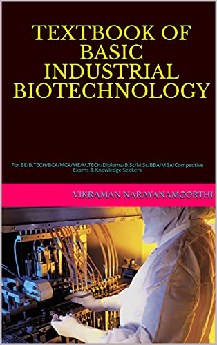 TEXTBOOK OF BASIC INDUSTRIAL BIOTECHNOLOGY: For BE/B.TECH/BCA/MCA/ME/M.TECH/Diploma/B.Sc/M.Sc/BBA/MBA/Competitive Exams & Knowledge Seekers (English Edition)