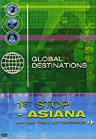 Global Destination: 1st Stop - Asiana [DVD]