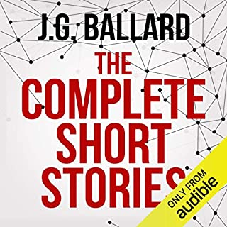 The Complete Short Stories                   By:                                                                                                                                 J. G. Ballard                               Narrated by:                                                                                                                                 Ric Jerrrom,                                                                                        William Gaminara,                                                                                        Sean Barrett,                   and others                 Length: 63 hrs and 21 mins     140 ratings     Overall 4.0