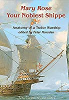 Your Noblest Shippe: Anatomy of a Tudor Warship (Archaeology of the Mary Rose)