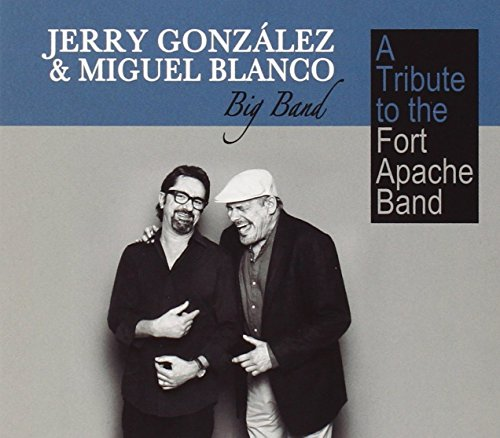 Jerry & Miguel Blanco Big Band Gonzalez - A Tribute To The Fort Apache Band