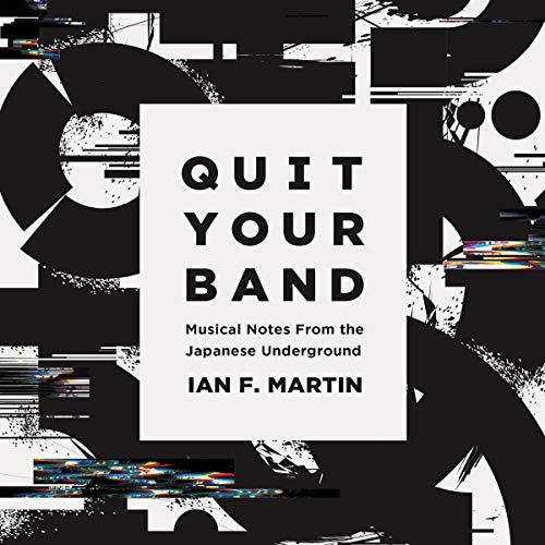 Quit Your Band! Musical Notes from the Japanese Underground audiobook cover art